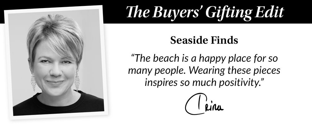 """The Buyer's Gift Guide. Seaside Finds. 'The beach is a happy place for so many people. Wearing these pieces inspires so much positivity."""" Trina"""