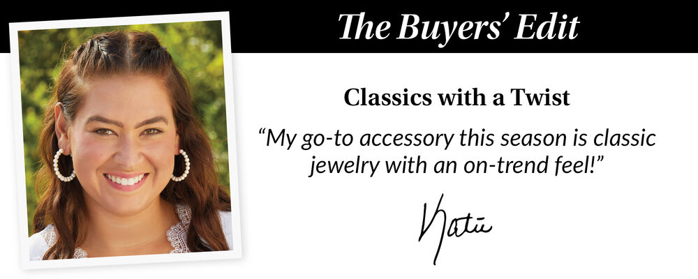 """The Buyer's Edit. Classic With A Twist. """"My Go-To Accessory This Season Is Classic Jewelry With An On-Trend Feel!. Katie"""
