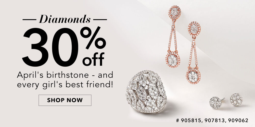 30% Off Diamonds It pays to be an April baby