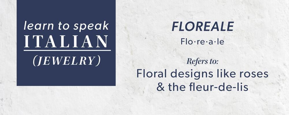 Floreale: Refers to Floral Designs Like Roses & The Fleaur-De-Lis