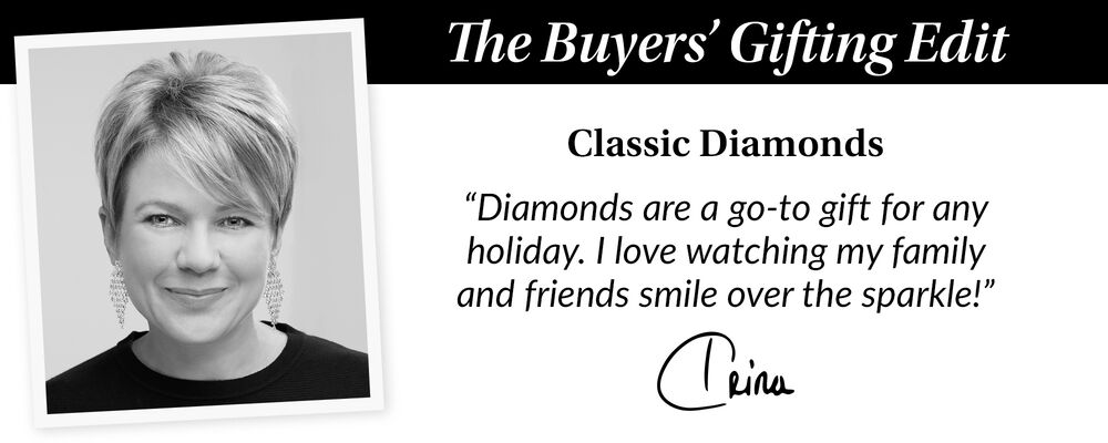 """The Buyers' Gift Guide. Classic Diamonds. """"Diamonds are a go-to gift for any holiday. I love watching my family and friends smile over the sparkle"""" Trina"""