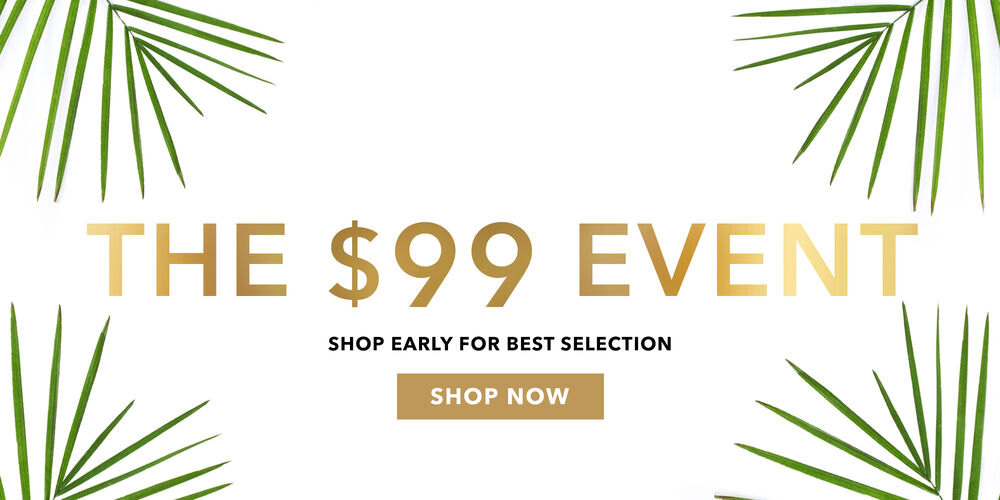 Can't-Miss $99 Event Gorgeous styles at huge savings