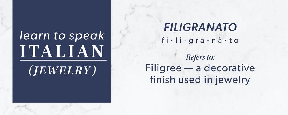 Filigranato - Refers to: Filigree - A decorative finish used in jewelry