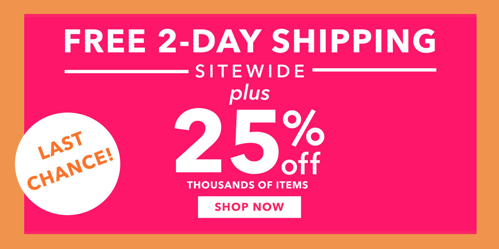25% Off Ends Soon! Last chance, free 2-day shipping