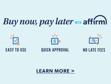 Buy Now, Pay Later with Affirm. Easy to use. Quick approval. No late fees. Learn More