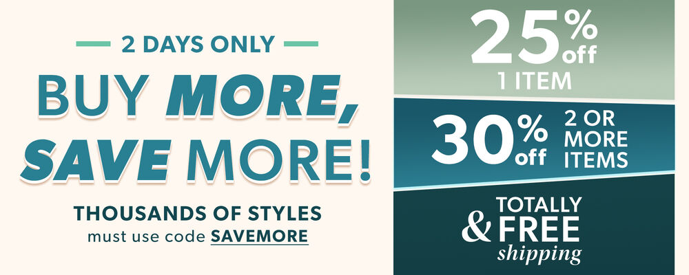 2 Days Only. Buy More, Save More! Thousands of Styles. Must Use Code SAVEMORE.