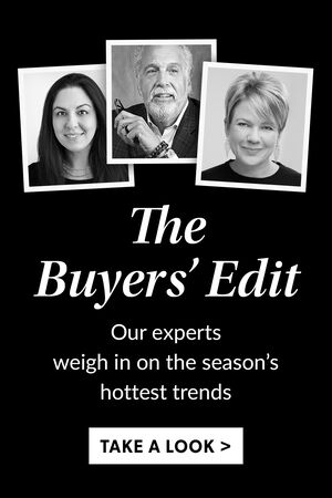 The Buyers' Edit: Our experts weigh in on the season's hottest trends. TAKE A LOOK
