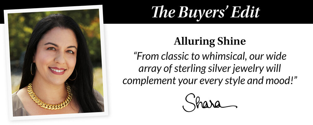 The Buyer's Edit. Alluring Shine. From Classic To Whimsical, Our Wide Array of Sterling Silver Jewelry Will Complement Your Every Style And Mood! Shara