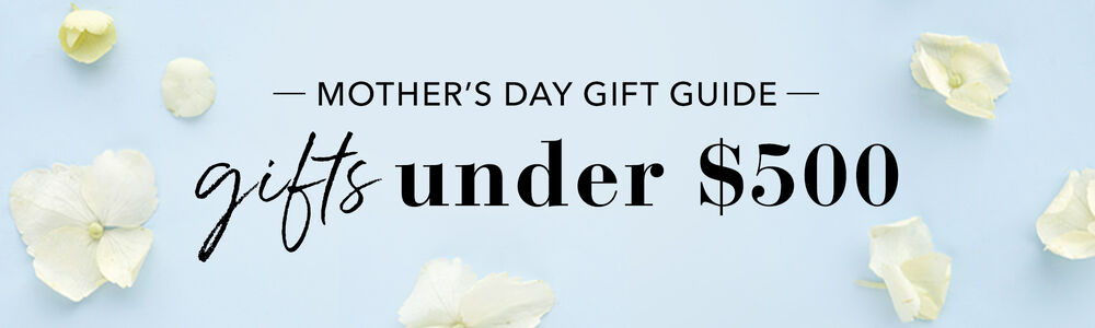 Mother Day Gift Guide Under $500