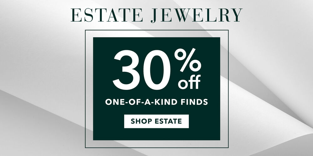 30% Off Estate Styles Shop our one-of-a-kind collection