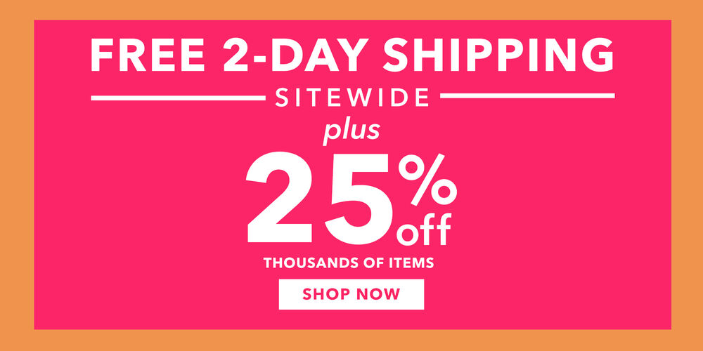 25% Off Sitewide Savings Free 2-day shipping