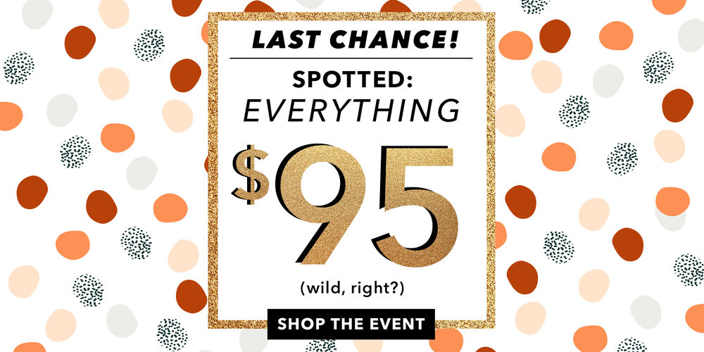 Last Chance - $95 Event 100s of fresh finds for fall