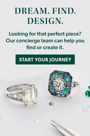 Dream. Find. Design. Looking for that perfect piece? Our concierge team can help you find or create it. Start Your Journey.