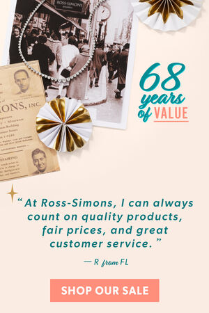 68 Years of Value. Customer testimonial: At Ross-Simons, I can always count on quality products, fair prices, and great customer service. -R from FL. SHOP OUR SALE