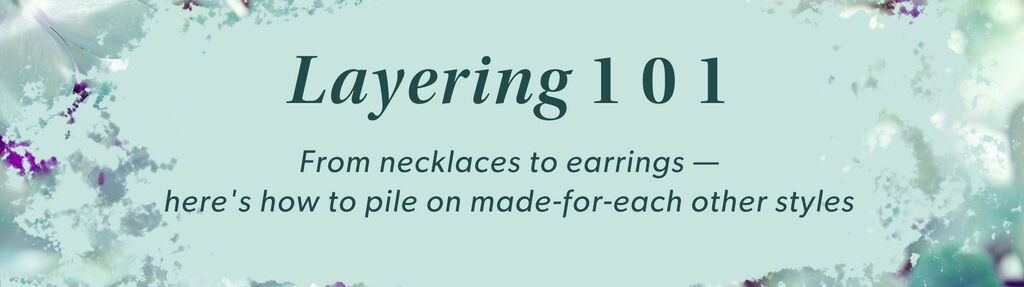 Layering 101 -- From necklacs to earrings -- here's how ot pile on made-for-each other styles.