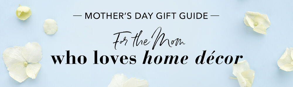 Mother Day Gift Guide Home
