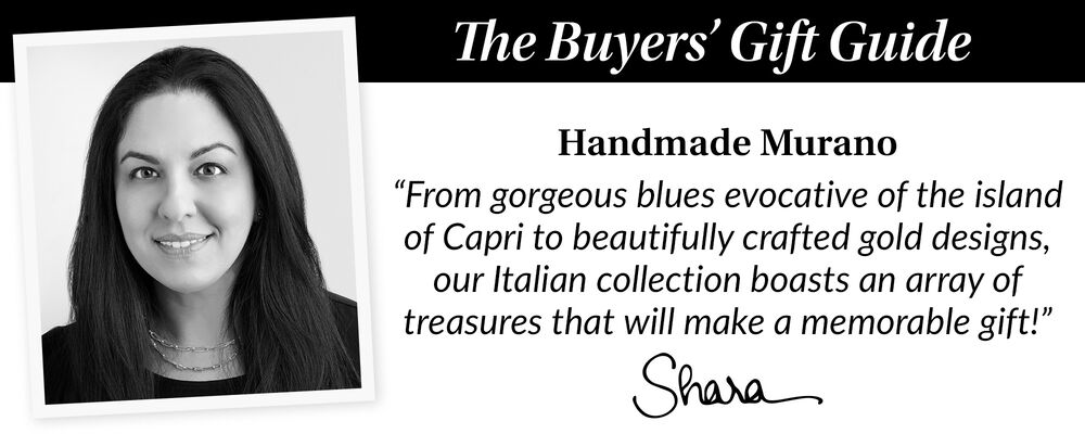 """The Buyer's Gift Guide. Handmade Murano. """"From gorgeous blues evocative of the island of Capri to beautiful crafted gold designs, our Italian collection boasts an array of treasures that will make a memorable gift!"""" Shara"""