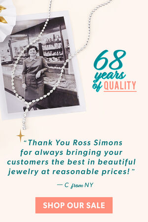 68 Years of Quality. Customer testimonial: Thank you Ross-Simons for always bringing your customers the best in beautifyl jewelry at reasonable prices! – C from NY. SHOP OUR SALE