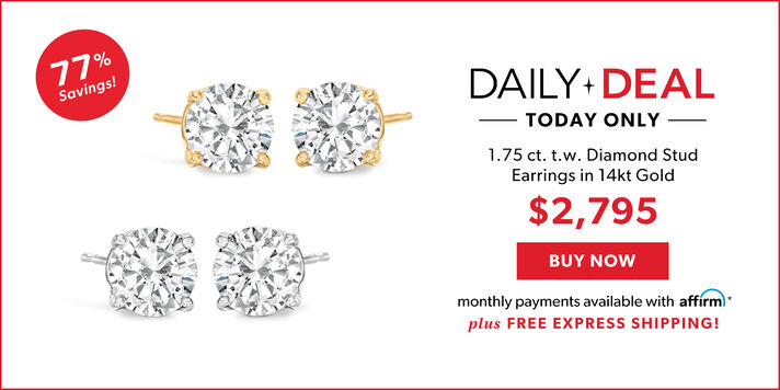 Daily Deal 77% Savings. Today Only. 1.75 ct. t.w. Diamond Stud Earrings in 14kt Gold. $2,795. Buy Now. Monthly Payments Available With Affirm. Plus Free Express Shipping.