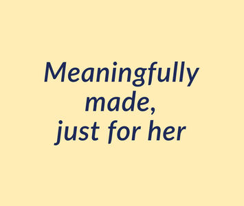 Meaningfully made, just for her