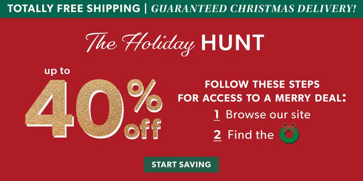 Totally Free Shipping | Guaranteed Christmas Delivery! The Holiday Hunt. Up To 40% Off. Follow These Steps For Access To A Merry Deal: 1 Browse Our Site. 2. Find The Wreath. Image Featuring Red Background