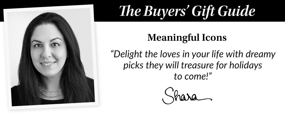 """The Buyers' Gift Guide. Meaningful Icons. """"Delight the loves in your life with dreamy picks they will treasure for holidays to come!"""" Shara"""